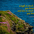 Irish Proverb - Laugh As Much As You Breathe... by James Truett