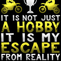 It Is Not Just A Hobby It Is My Escape From Reality by Sourcing Graphic Design