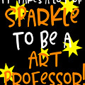 It Takes A Lot Of Sparkle To Be A Art Professor by Sourcing Graphic Design