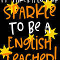 It Takes A Lot Of Sparkle To Be A English Teacher by Sourcing Graphic Design