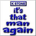 Its That Man Again by K STONE UK Music Producer