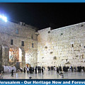 Jerusalem Western Wall - Our Heritage Now And Forever by John Shiron