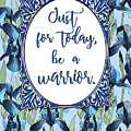 Just For Today, Be A Warrior by Scarebaby Design