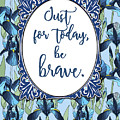 Just For Today, Be Brave by Scarebaby Design