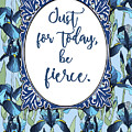 Just For Today, Be Fierce. by Scarebaby Design