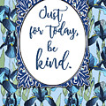 Just For Today, Be Kind. by Scarebaby Design
