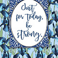 Just For Today, Be Strong. by Scarebaby Design