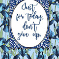 Just For Today, Dont Give Up by Scarebaby Design