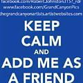 Keep Calm Add Me As A Friend by Bob and Nadine Johnston