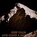 Keep Calm And Climb A Mountain by Frank Tschakert