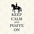 Keep Calm And Piaffe On Dressage by Patricia Barmatz