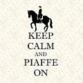 Keep Calm And Piaffe On Dressage by Patricia Barmatz