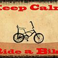 Keep Calm Ride A Bike by Bill Cannon