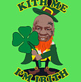 Kith Me I'm Irith Funny Novelty Mike Tyson Inspired Design For St Patrick's Day by Robert Kelly