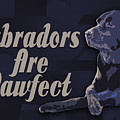 Labradors Are Pawfect by Totto Ponce