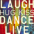 Laugh Hug Kiss Dance Live by Carla Bank