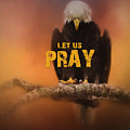 Let Us Pray - Bald Eagle Art by Jai Johnson