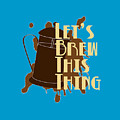Let's Brew This Thing by Gazz Wood