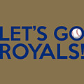 Let's Go Royals by Florian Rodarte