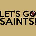 Let's Go Saints by Florian Rodarte