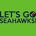 Let's Go Seahawks by Florian Rodarte