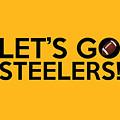 Let's Go Steelers by Florian Rodarte