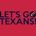 Let's Go Texans by Florian Rodarte