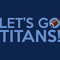 Let's Go Titans by Florian Rodarte
