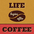 Life Begins After Coffee by Naxart Studio