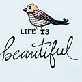 Life Is Beautiful by Elizabeth Robinette Tyndall