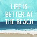 Life Is Better At The Beach- Art By Linda Woods by Linda Woods
