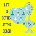 Life Is Better At The Beach by Brandi Fitzgerald