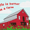 Life Is Better On A Farm by Priscilla Wolfe