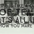 Life Is Like A Cup Of Tea by Karen Cross