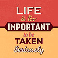 Life Is Too Important by Naxart Studio