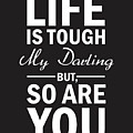 Life Is Tough My Darling, But So Are You by Studio Grafiikka