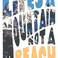 Life's A Mountain Not A Beach by Aaron Spong