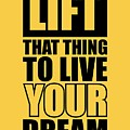 Lift That Thing To Live Your Dream Quotes Poster by Lab No 4