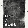Like A Boss- Black And White Art By Linda Woods by Linda Woods