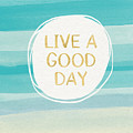 Live A Good Day- Art By Linda Woods by Linda Woods