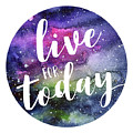 Live For Today Galaxy Watercolor Typography  by Olga Shvartsur