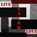Live Laugh Love  by Gerlinde Keating - Galleria GK Keating Associates Inc