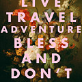 Live Travel Adventure Bless Quote Print by Georgia Fowler