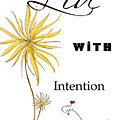 Live With Intention Flower Inspirational Print And Quote By Megan Duncanson by Megan Duncanson
