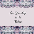 Live Your Life To The Fullest by Kimberly Lawrence