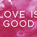 Love Is Good- Art By Linda Woods by Linda Woods