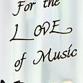 Love Of Music  by Jenn Teel