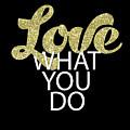 Love What You Do by Gyongyi Ladi