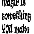 Magic Is Something You Make by Taiche Acrylic Art