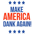 Make America Dank Again- Art By Linda Woods by Linda Woods